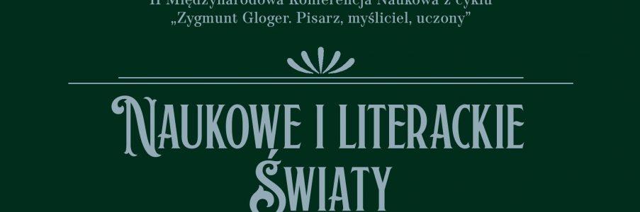 """""""Naukowe i literackie światy Zygmunta Glogera"""" – konferencja naukowa"""