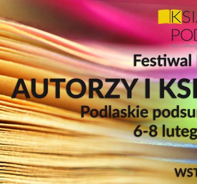 """Festiwal Literacki """"Autorzy i Książki. Podlaskie podsumowanie"""""""